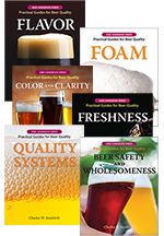 BEER SAFETY AND WHOLESOMENESS, QUALITY SYSTEMS, COLOR AND CLARITY, FRESHNESS, FLAVOR, and FOAM:<BR> Practical Guides for Beer Quality